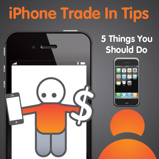 iPhone Trade In Tips: 5 Things You Should Do