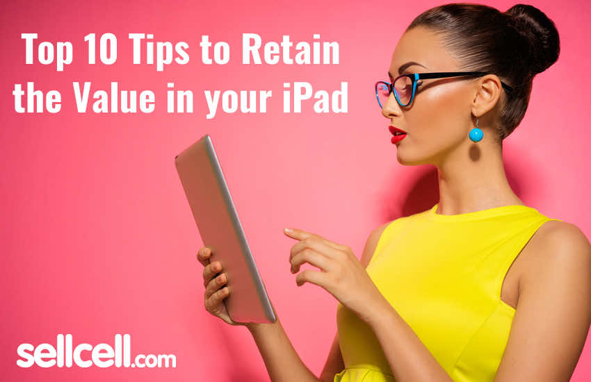 Top 10 Tips to Retain the Value in your iPad