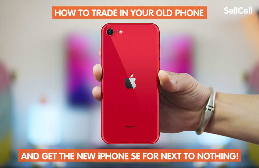 How to trade in your old phone and get the new iPhone SE for next to nothing!