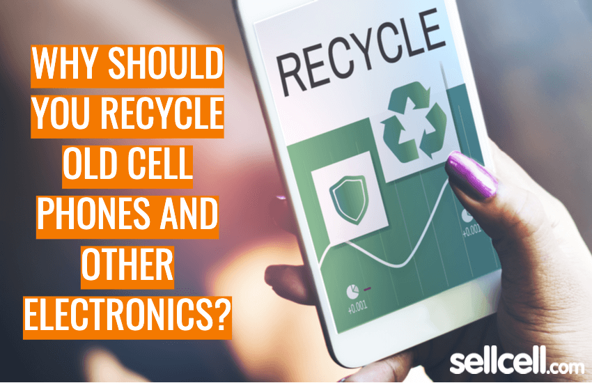 Why should you Recycle Old Cell Phones & Electronics